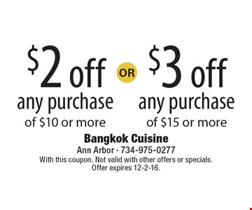 $3 off any purchase of $15 or more. $2 off any purchase of $10 or more. With this coupon. Not valid with other offers or specials. Offer expires 12-2-16.