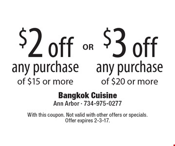 $3 off any purchase of $20 or more OR $2 off any purchase of $15 or more. With this coupon. Not valid with other offers or specials.Offer expires 2-3-17.