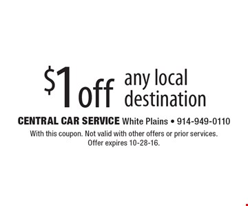 $1 off any local destination. With this coupon. Not valid with other offers or prior services.Offer expires 10-28-16.