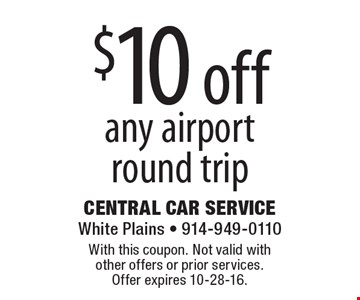 $10 off any airport round trip. With this coupon. Not valid with other offers or prior services. Offer expires 10-28-16.