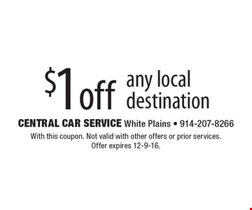 $1 off any local destination. With this coupon. Not valid with other offers or prior services.Offer expires 12-9-16.