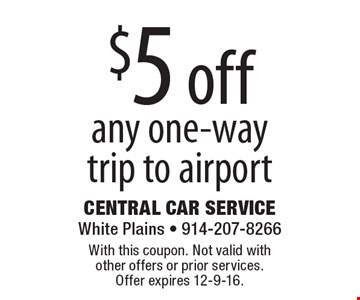 $5 off any one-way trip to airport. With this coupon. Not valid with other offers or prior services. Offer expires 12-9-16.
