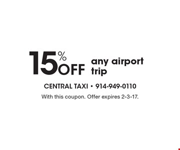 15% OFF any airport trip. With this coupon. Offer expires 2-3-17.