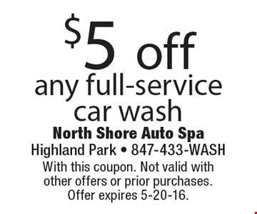 $5 off any full-service car wash. With this coupon. Not valid with other offers or prior purchases. Offer expires 5-20-16.