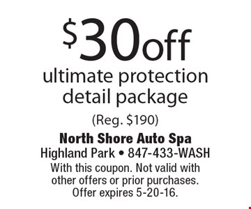$30 off ultimate protection detail package (Reg. $190). With this coupon. Not valid with other offers or prior purchases. Offer expires 5-20-16.