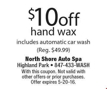 $10 off hand wax includes automatic car wash( Reg. $49.99). With this coupon. Not valid with other offers or prior purchases. Offer expires 5-20-16.