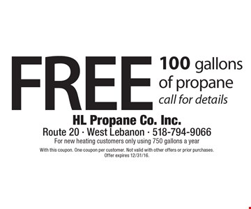 Free 100 gallons of propane. Call for details. With this coupon. One coupon per customer. Not valid with other offers or prior purchases. Offer expires 12/31/16.