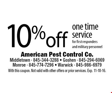 10% off one time service for first responders and military personnel. With this coupon. Not valid with other offers or prior services. Exp. 11-18-16.