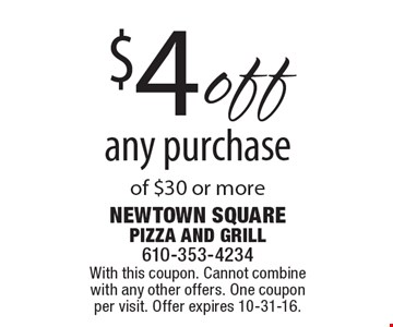 $4 off any purchase of $30 or more. With this coupon. Cannot combine with any other offers. One coupon per visit. Offer expires 10-31-16.