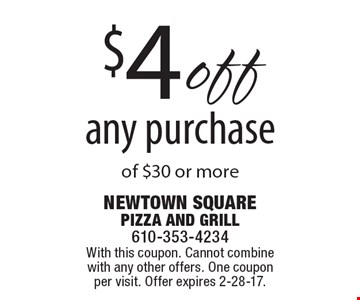 $4 off any purchase of $30 or more. With this coupon. Cannot combine with any other offers. One coupon per visit. Offer expires 2-28-17.