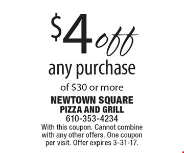 $4 off any purchase of $30 or more. With this coupon. Cannot combine with any other offers. One coupon per visit. Offer expires 3-31-17.