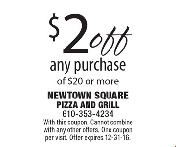$2 off any purchase of $20 or more. With this coupon. Cannot combine with any other offers. One coupon per visit. Offer expires 12-31-16.