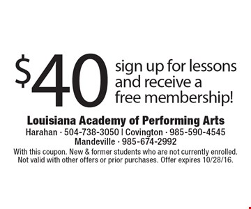 $40 sign up for lessons and receive a free membership! With this coupon. New & former students who are not currently enrolled. Not valid with other offers or prior purchases. Offer expires 10/28/16.