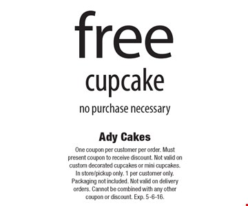 Free cupcake no purchase necessary. One coupon per customer per order. Must present coupon to receive discount. Not valid on custom decorated cupcakes or mini cupcakes. In store/pickup only. 1 per customer only. Packaging not included. Not valid on delivery orders. Cannot be combined with any other coupon or discount. Exp. 5-6-16.