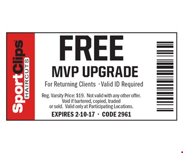 FREE MVP UPGRADE For Returning Clients- Valid ID Required. Reg. Varsity Price: $19. Not valid with any other offer. Void if bartered, copied, traded or sold. Valid only at Participating Locations. EXPIRES 2-10-17-CODE 2961