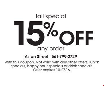15% Off any order. With this coupon. Not valid with any other offers, lunch specials, happy hour specials or drink specials. Offer expires 10-27-16.