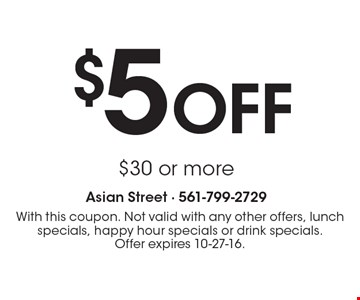 $5 Off $30 or more. With this coupon. Not valid with any other offers, lunch specials, happy hour specials or drink specials. Offer expires 10-27-16.
