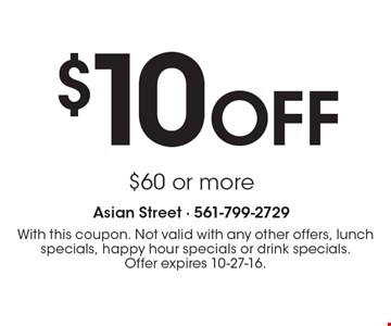 $10 Off $60 or more. With this coupon. Not valid with any other offers, lunch specials, happy hour specials or drink specials. Offer expires 10-27-16.