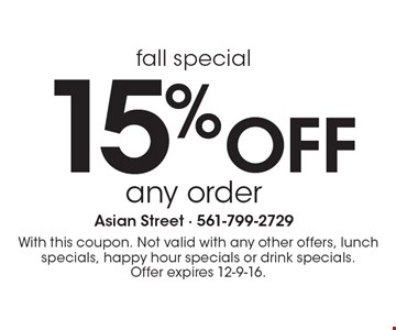 15% Off any order. With this coupon. Not valid with any other offers, lunch specials, happy hour specials or drink specials. Offer expires 12-9-16.