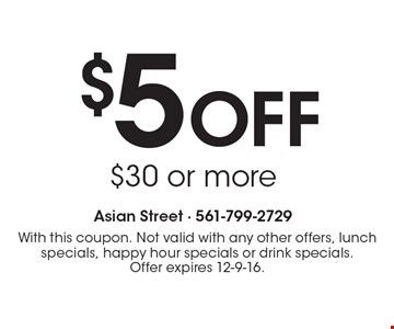 $5 Off $30 or more. With this coupon. Not valid with any other offers, lunch specials, happy hour specials or drink specials. Offer expires 12-9-16.