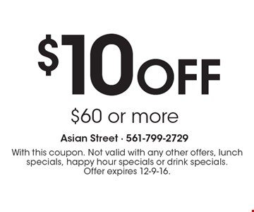 $10 Off $60 or more. With this coupon. Not valid with any other offers, lunch specials, happy hour specials or drink specials. Offer expires 12-9-16.