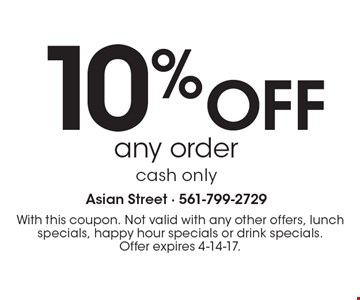 10% Off any order. Cash only. With this coupon. Not valid with any other offers, lunch specials, happy hour specials or drink specials. Offer expires 4-14-17.
