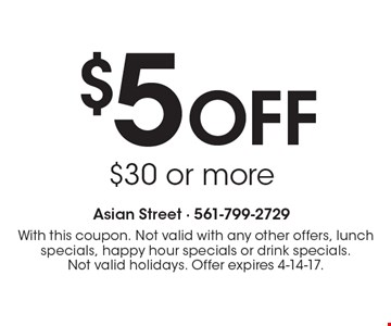 $5 Off $30 or more. With this coupon. Not valid with any other offers, lunch specials, happy hour specials or drink specials. Not valid holidays. Offer expires 4-14-17.