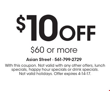 $10 Off $60 or more. With this coupon. Not valid with any other offers, lunch specials, happy hour specials or drink specials. Not valid holidays. Offer expires 4-14-17.