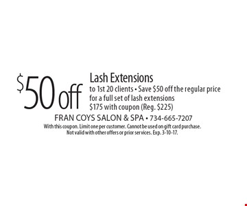 $50 off Lash Extensions to 1st 20 clients - Save $50 off the regular price for a full set of lash extensions $175 with coupon (Reg. $225). With this coupon. Limit one per customer. Cannot be used on gift card purchase. Not valid with other offers or prior services. Exp. 3-10-17.