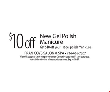 $10 off New Gel Polish Manicure. Get $10 off your 1st gel polish manicure. With this coupon. Limit one per customer. Cannot be used on gift card purchase. Not valid with other offers or prior services. Exp. 4-14-17.