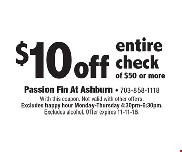 $10 off entire check of $50 or more. With this coupon. Not valid with other offers.Excludes happy hour Monday-Thursday 4:30pm-6:30pm. Excludes alcohol. Offer expires 11-11-16.