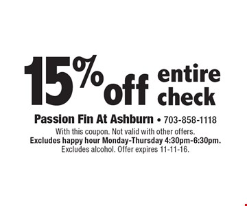 15% off entire check. With this coupon. Not valid with other offers. Excludes happy hour Monday-Thursday 4:30pm-6:30pm. Excludes alcohol. Offer expires 11-11-16.