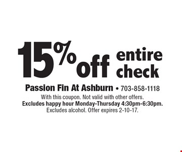 15% off entire check. With this coupon. Not valid with other offers. Excludes happy hour Monday-Thursday 4:30pm-6:30pm. Excludes alcohol. Offer expires 2-10-17.