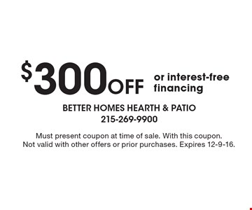 $300 Off or interest-free financing. Must present coupon at time of sale. With this coupon. Not valid with other offers or prior purchases. Expires 12-9-16.