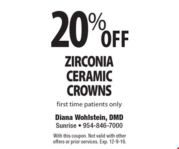 20% Off Zirconia Ceramic Crowns. First time patients only. With this coupon. Not valid with other offers or prior services. Exp. 12-9-16.