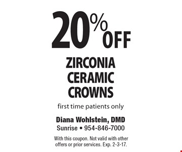 20% Off Zirconia Ceramic Crowns. First time patients only. With this coupon. Not valid with other offers or prior services. Exp. 2-3-17.