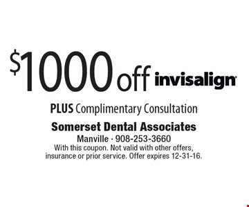 $1000 off Invisalign PLUS Complimentary Consultation. With this coupon. Not valid with other offers, insurance or prior service. Offer expires 12-31-16.