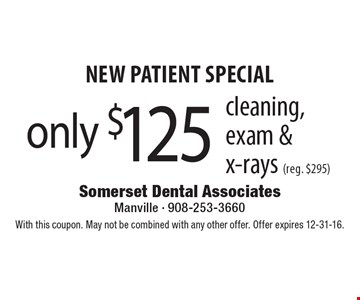 New Patient Special. Cleaning, exam & x-rays only $125 (reg. $295). With this coupon. May not be combined with any other offer. Offer expires 12-31-16.