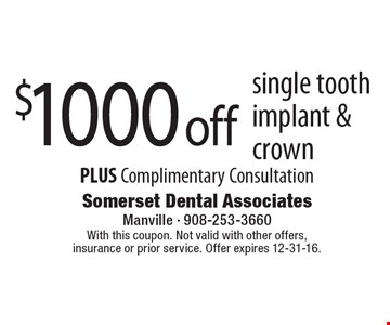 $1000 off single tooth implant & crown PLUS Complimentary Consultation. With this coupon. Not valid with other offers, insurance or prior service. Offer expires 12-31-16.