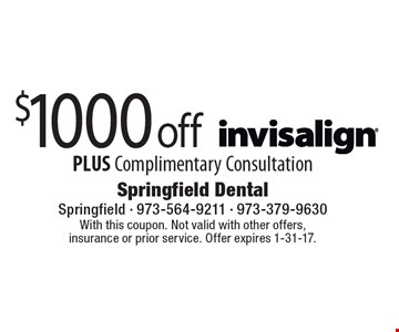 $1000 off Invisalign®. PLUS complimentary consultation. With this coupon. Not valid with other offers, insurance or prior service. Offer expires 1-31-17.