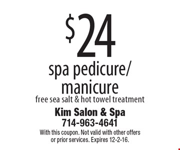 $24 spa pedicure/manicure free sea salt & hot towel treatment. With this coupon. Not valid with other offers or prior services. Expires 12-2-16.