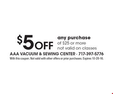 $5 Off any purchase of $25 or more not valid on classes. With this coupon. Not valid with other offers or prior purchases. Expires 10-28-16.