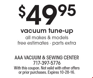 $49.95 vacuum tune-up. All makes & models. Free estimates. Parts extra. With this coupon. Not valid with other offers or prior purchases. Expires 10-28-16.