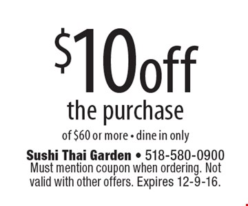 $10 off the purchase of $60 or more - dine in only. Must mention coupon when ordering. Not valid with other offers. Expires 12-9-16.