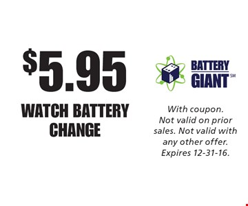 $5.95 WATCH BATTERY CHANGE. With coupon. Not valid on prior sales. Not valid with any other offer. Expires 12-31-16.