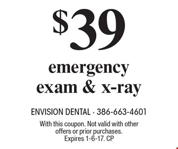 $39 emergency exam & x-ray. With this coupon. Not valid with other offers or prior purchases. Expires 1-6-17. CP