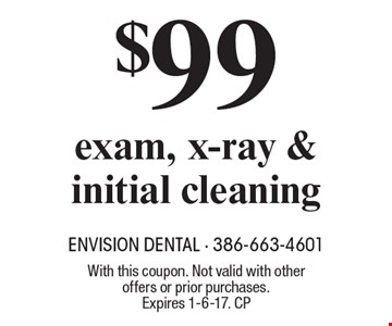 $99 exam, x-ray & initial cleaning. With this coupon. Not valid with other offers or prior purchases. Expires 1-6-17. CP