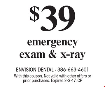 $39 Emergency Exam & X-Ray. With this coupon. Not valid with other offers or prior purchases. Expires 2-3-17. CP