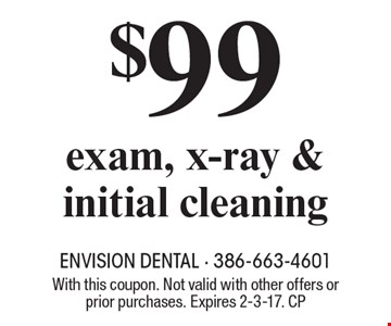 $99 Exam, X-Ray & Initial Cleaning. With this coupon. Not valid with other offers or prior purchases. Expires 2-3-17. CP