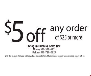 $5off any order of $25 or more. With this coupon. Not valid with any other discount offers. Must mention coupon when ordering. Exp. 2-24-17.